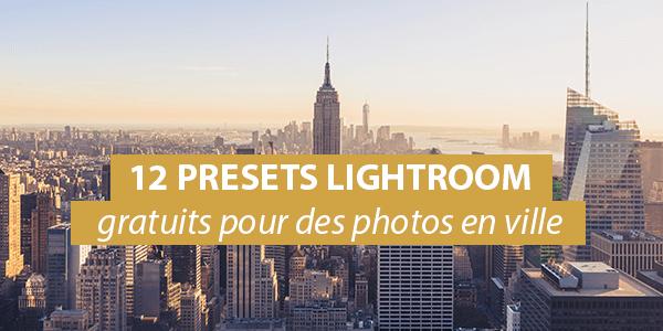 12 presets Lightroom gratuits pour les photos de ville