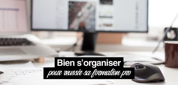 Soyez organisé pour réussir votre formation professionnelle
