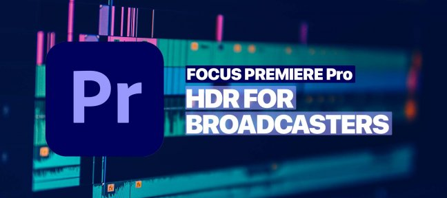 Premiere PRO : HDR for Broadcasters