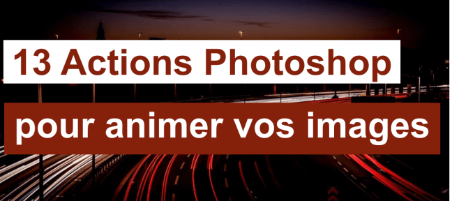 13 actions Photoshop gratuites pour créer des images animées