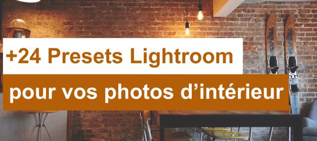 +24 Presets Lightroom gratuits pour vos photos d'intérieur