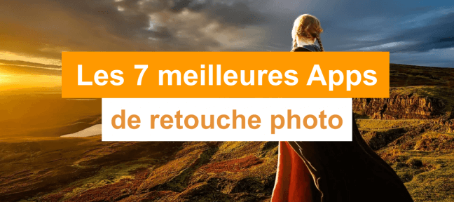 Les 7 meilleures applications gratuites de retouche photo