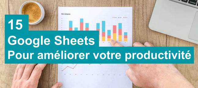 15 Google Sheets pour améliorer votre productivité