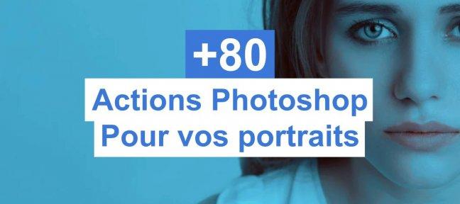 +80 actions Photoshop gratuites pour vos portraits