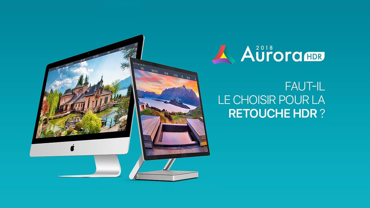 Aurora HDR 2018 : faut-il le choisir pour travailler ses photos HDR ?