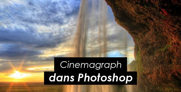 Tips Adobe : réaliser un Cinemagraph dans Photoshop