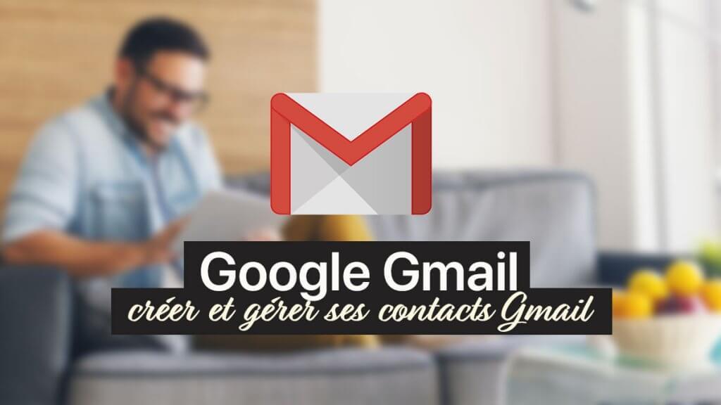 créer gérer contact Gmail