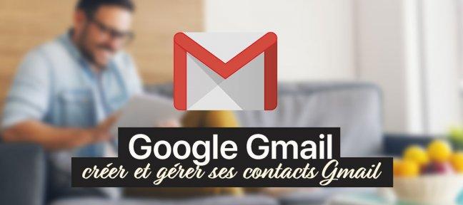 Créer et gérer ses contacts Gmail
