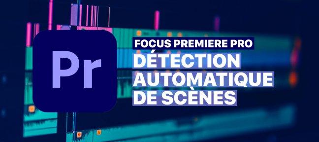 Détection automatique de scènes dans Premiere Pro