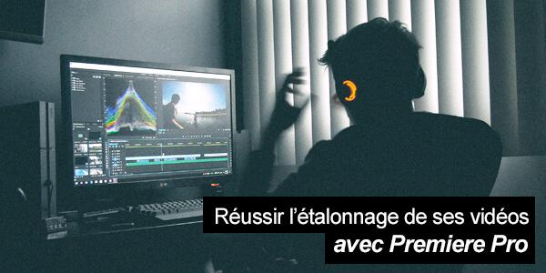 Comment réussir l'étalonnage vidéo sur Premiere Pro ?