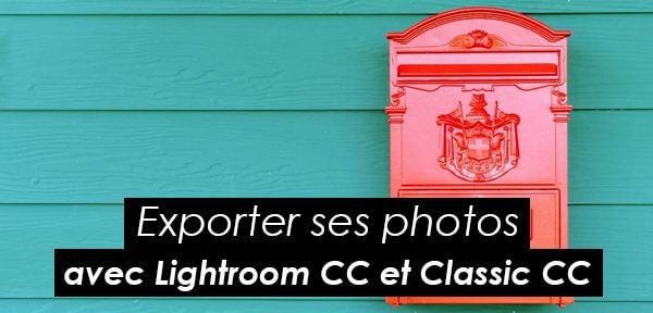 Tips Adobe : Exporter une photo depuis Lightroom CC ou Lightroom Classic CC