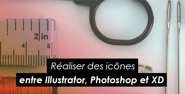 Tips Adobe : réaliser des icônes entre Illustrator, Photoshop et Adobe XD