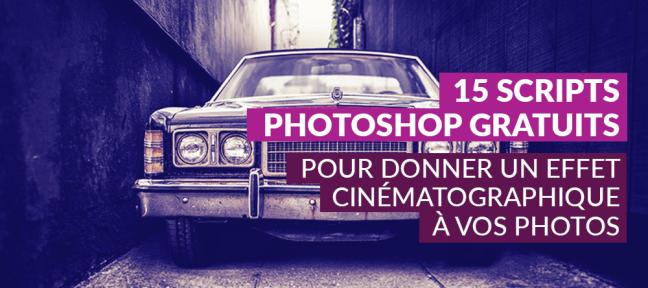 15 scripts Photoshops gratuits pour donner un effet cinématographique