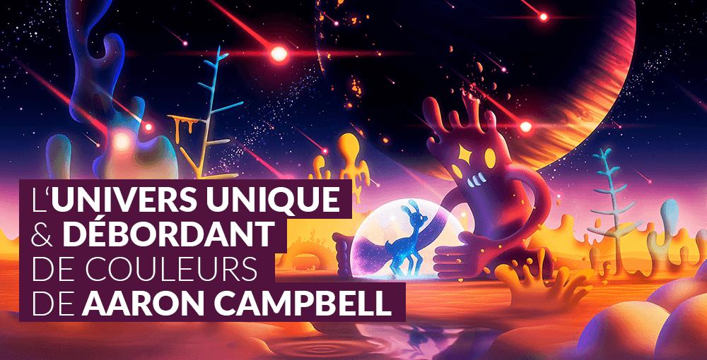 L'univers unique et débordant de couleurs de Aaron Campbell