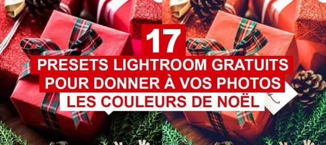 17 Presets Lightroom gratuits pour donner à vos photos les couleurs de Noël