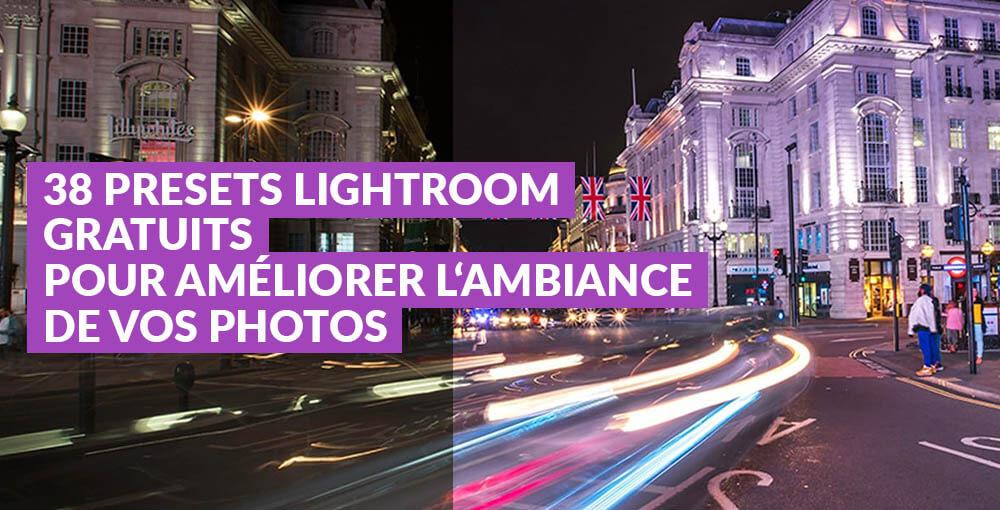 38 presets Lightroom gratuits pour transformer l'ambiance de vos photos