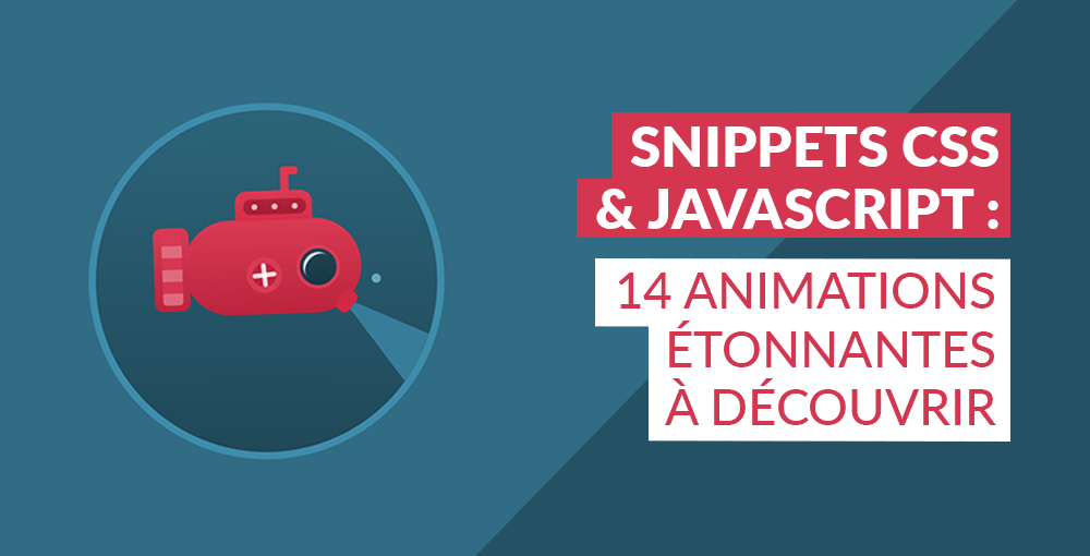 Snippets CSS et Javascript : 14 animations étonnantes à découvrir