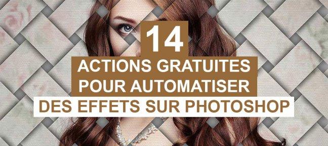 14 actions gratuites pour automatiser des effets sur Photoshop