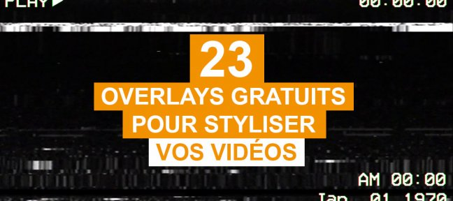 23 overlays gratuits pour styliser vos vidéos
