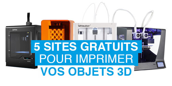 5 sites gratuits pour imprimer des objets 3D