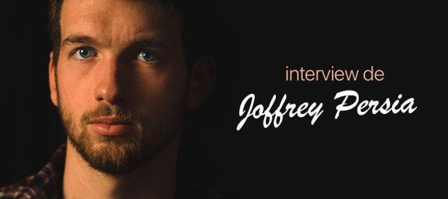 Interview de Joffrey Persia : tout plaquer pour vivre (de) sa passion