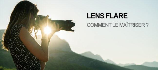 Comment maîtriser le lens flare pour bien l'utiliser en photographie ?