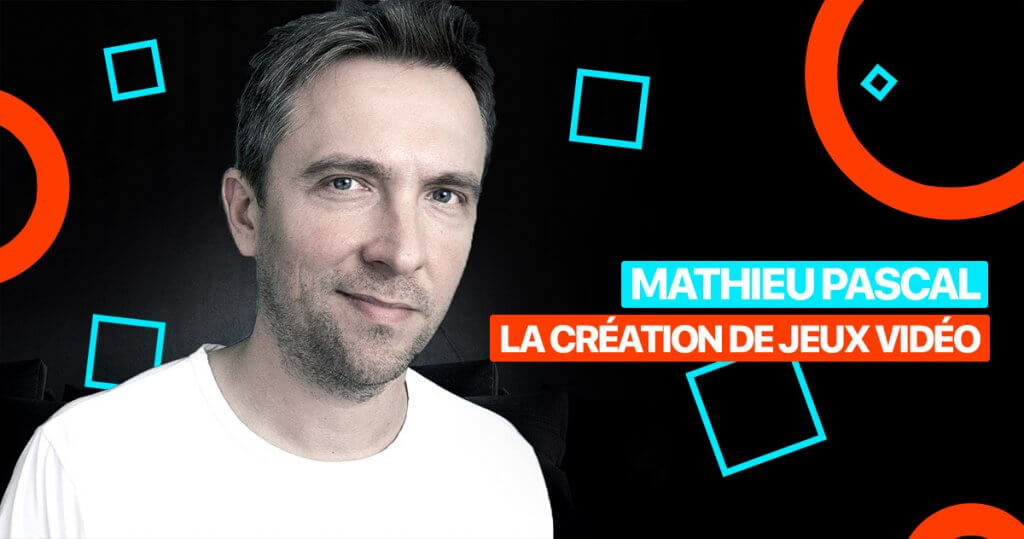 interview mathieu pascal jeu viéo