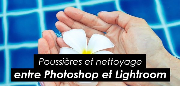 Tips Adobe : corriger ses photos avec Lightroom et Photoshop