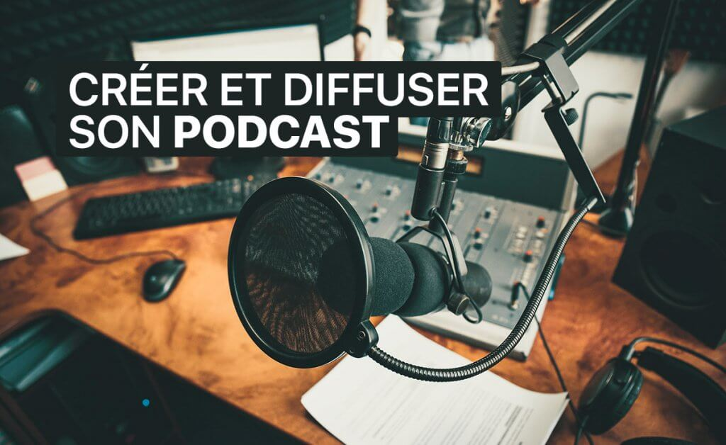Créer et diffuser son podcast