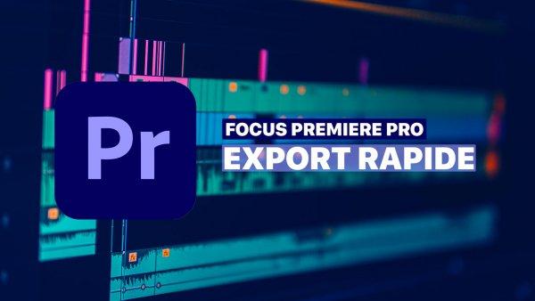 Export rapide dans Premiere pro