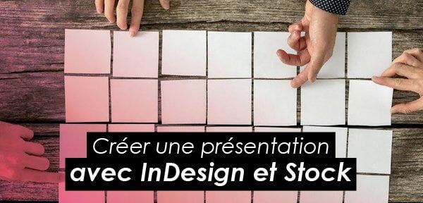 Tips Adobe : Créer une présentation avec InDesign et Stock