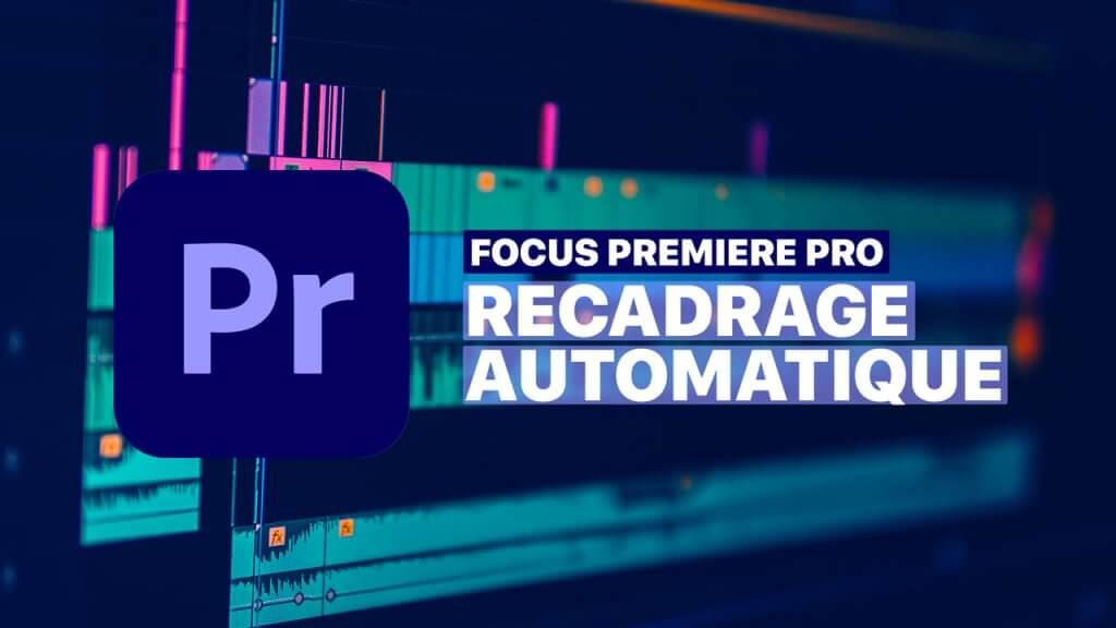 Recadrage automatique Premiere PRO CC