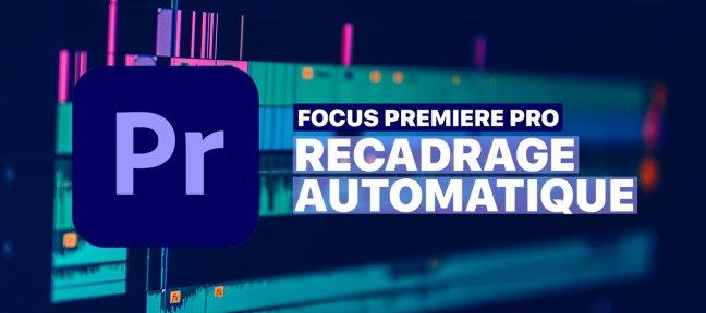 Premiere PRO : Recadrage Automatique