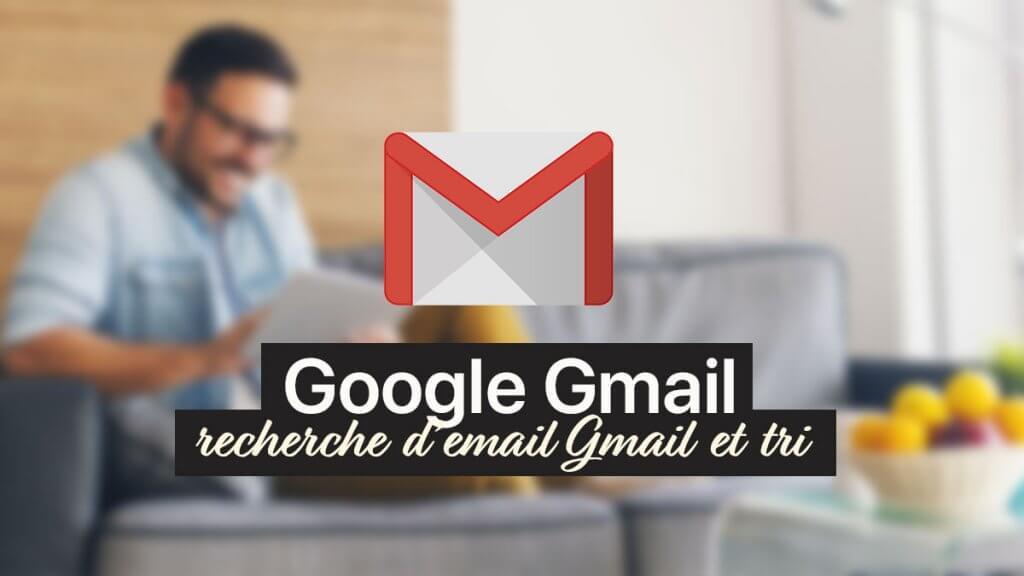 rechercher et trier un email sur Gmail