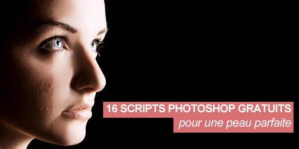 16 scripts Photoshop gratuits pour une peau parfaite