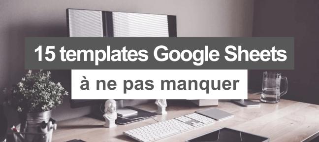 15 Templates Google Sheets gratuits à ne pas manquer
